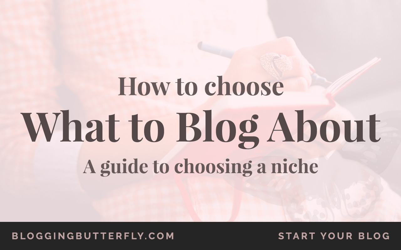 How to Choose What to Blog About | Choosing a Niche for Your Blog