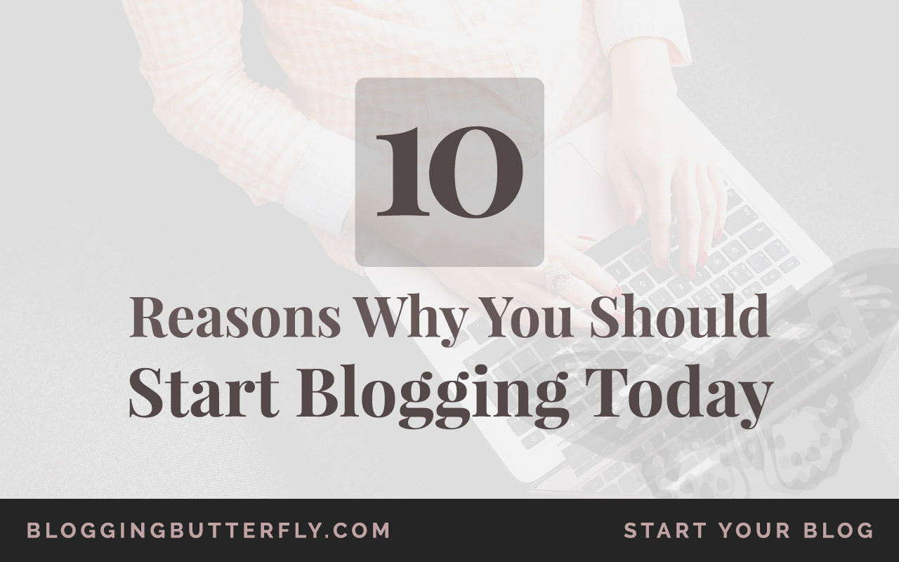 10 reasons to start your blog today