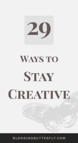 29 Ways to Stay Creative | Blogging Tips