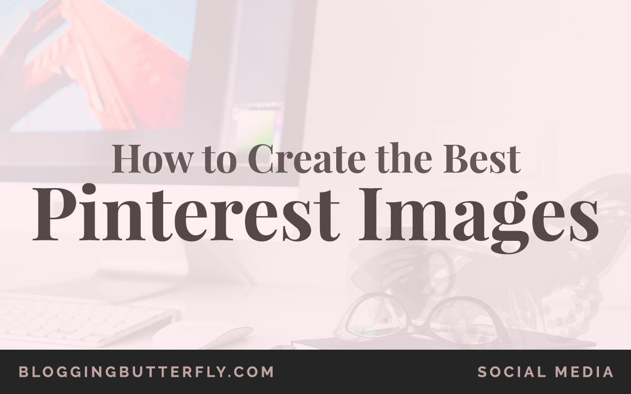 How to Create Pinterest Images | Blogging Tips