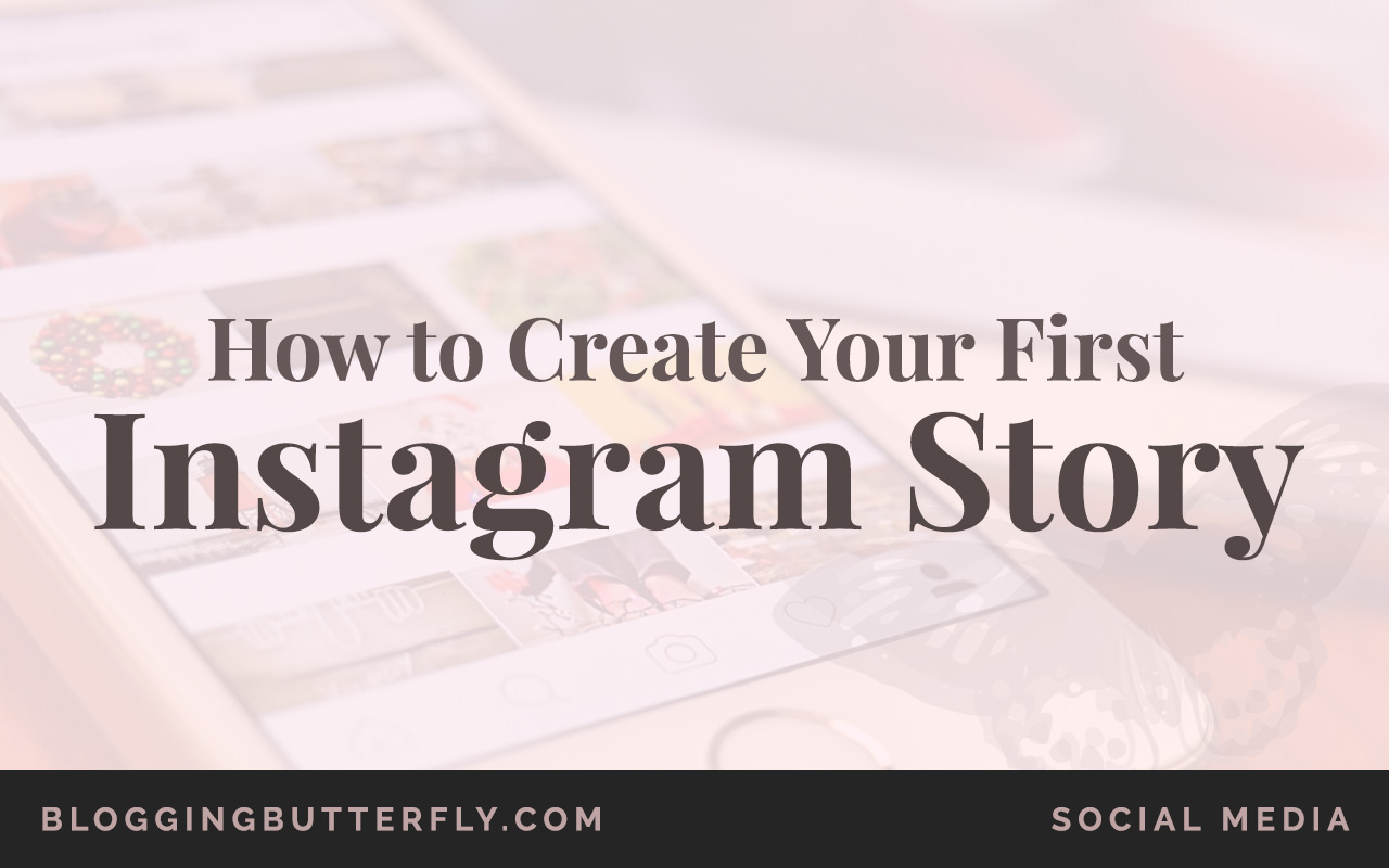 How to Create Your First Instagram Story