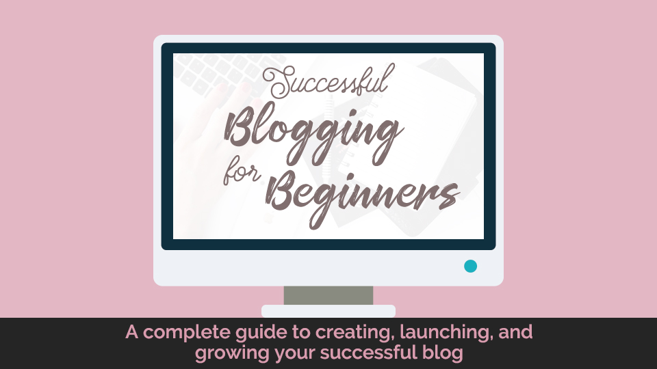 How to Start a Successful Blog - a guide and e-course for beginners