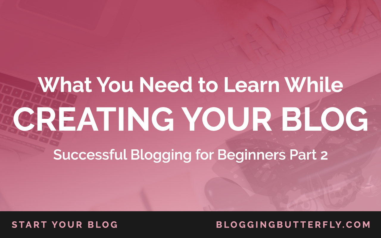 What You Need to Learn While Creating Your Blog
