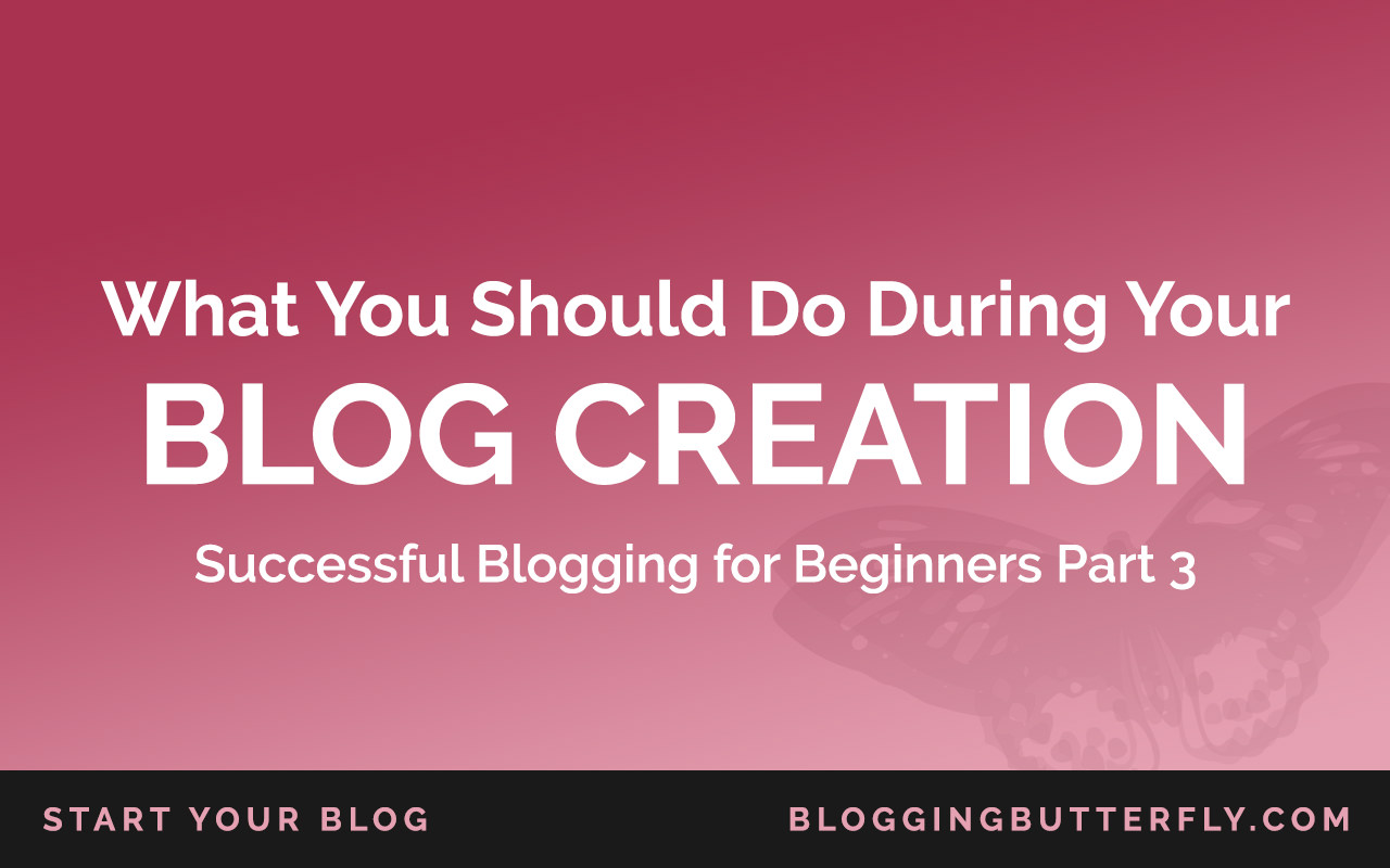 What you need to do while you create your blog | Blogging Tips