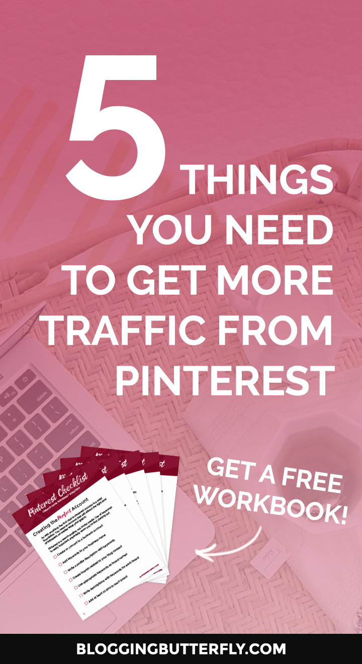 Pinterest for Bloggers: How to use Pinterest to grow your blog or blog-based business. Get a free workbook with the 5 things you need to get more traffic to your blog with Pinterest. Read this and more blogging success tips for beginners: https://bloggingbutterfly.com/pinterest-for-bloggers-traffic/?utm_source=pinterest&utm_campaign=pinterest_for_bloggers_traffic&utm_medium=blog_link&utm_content=image1