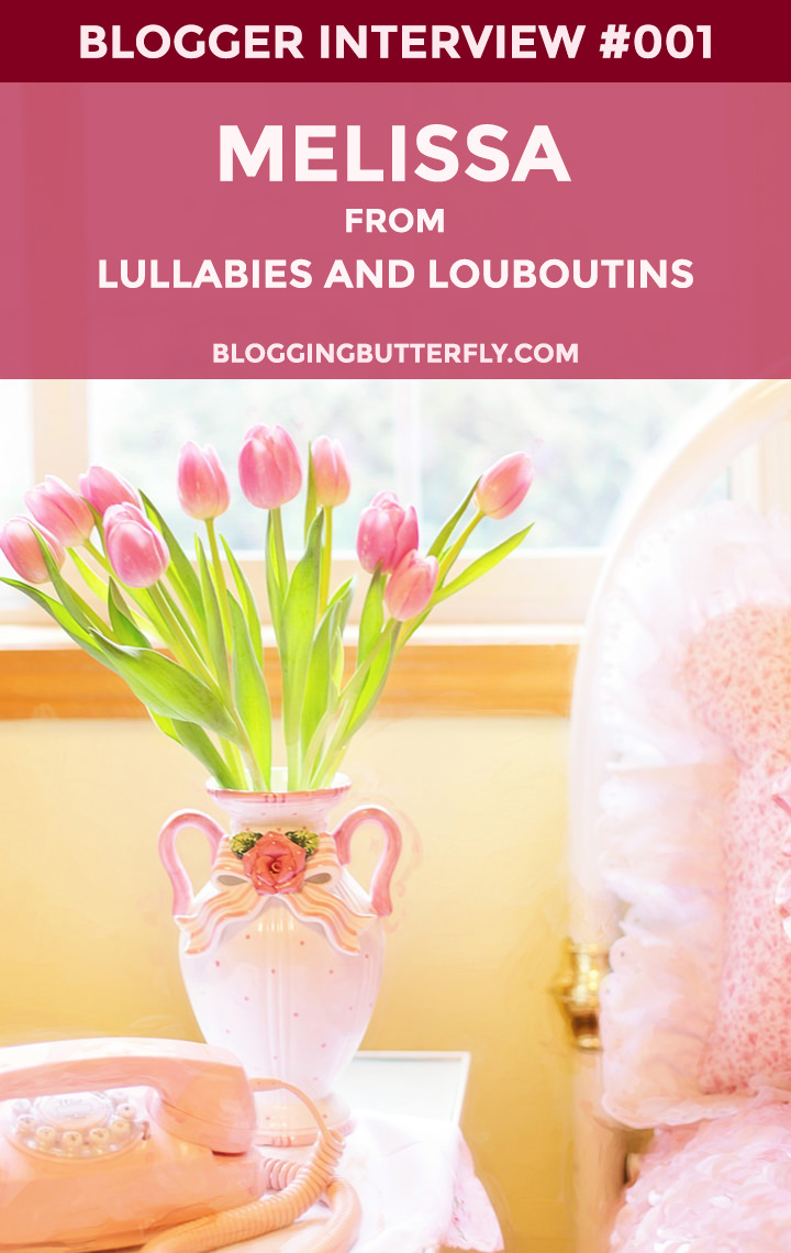 Blogger Interview with Melissa from Lullabies and Louboutins. See what she has had to say about blogging and her advice for new bloggers: https://bloggingbutterfly.com/blogger-interview-lullabies-and-louboutins/