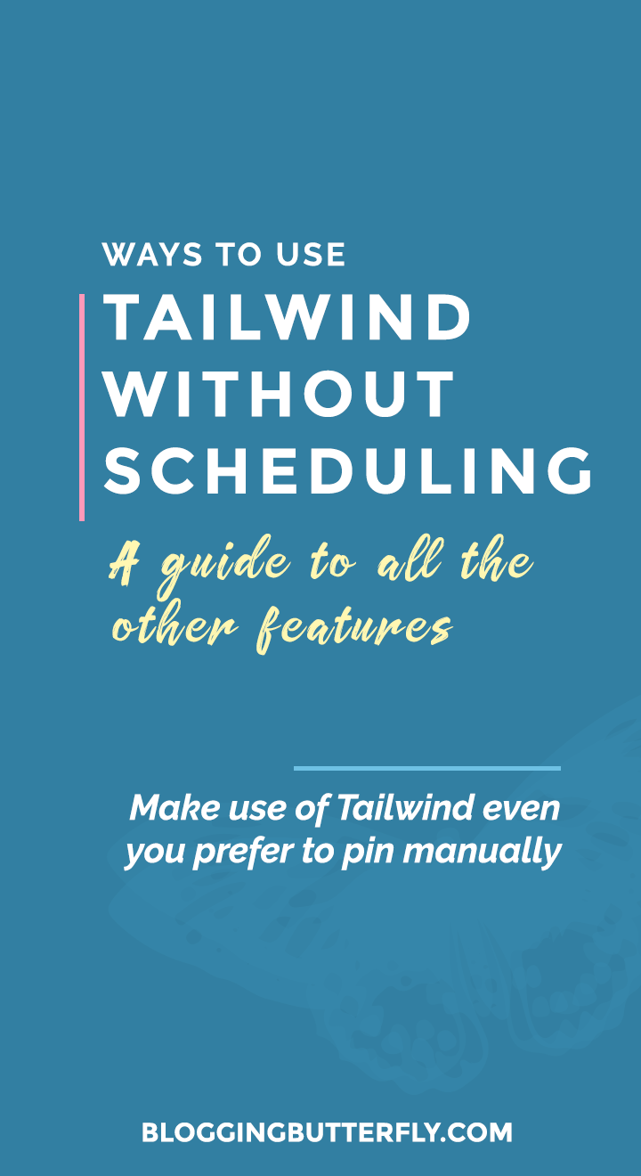 Tailwind is a great tool for more than just scheduling pins. Manual pinners can use Tailwind, too! Learn how to use the other features of Tailwind to your advantage, even if you don't want to schedule your pins. https://bloggingbutterfly.com/use-tailwind-without-scheduling/